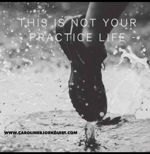 not your practice life
